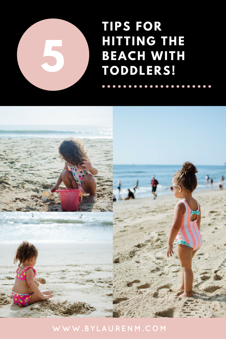five tips for taking your toddler to the beach - tips and a packing list to make your beach trip with toddlers so much easier! | bylaurenm.com